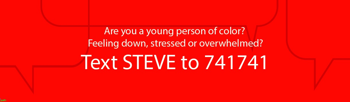 In crisis? Text STEVE to 741741 for support.